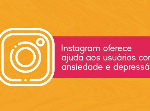 Instagram oferece ajuda aos usuários com ansiedade e depressão - Inteligencia Marketing