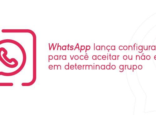 WhatsApp lança configuração para você aceitar ou não entrar em determinado grupo - Inteligencia Marketing